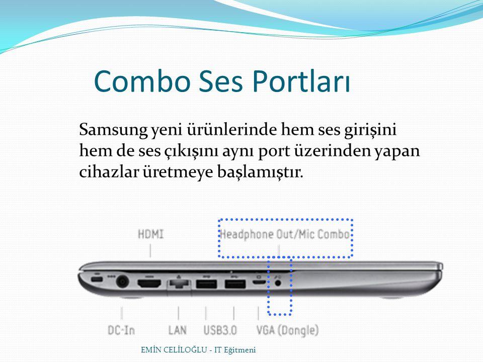Combo Ses Portları Samsung yeni ürünlerinde hem ses girişini hem de ses çıkışını aynı port üzerinden yapan cihazlar üretmeye başlamıştır.