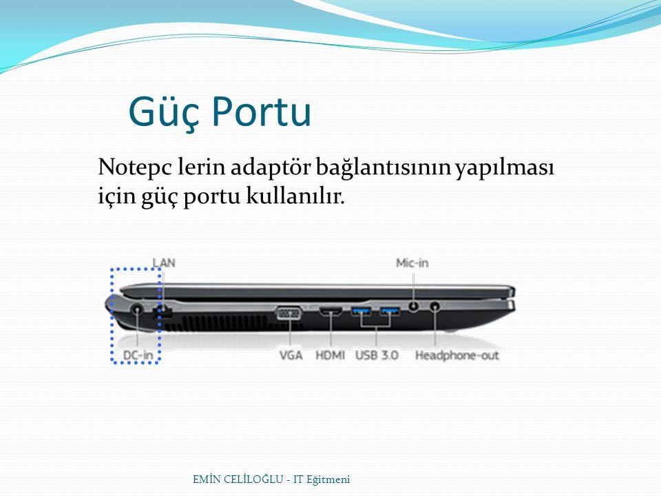 Güç Portu Notepc lerin adaptör bağlantısının yapılması için güç portu kullanılır.