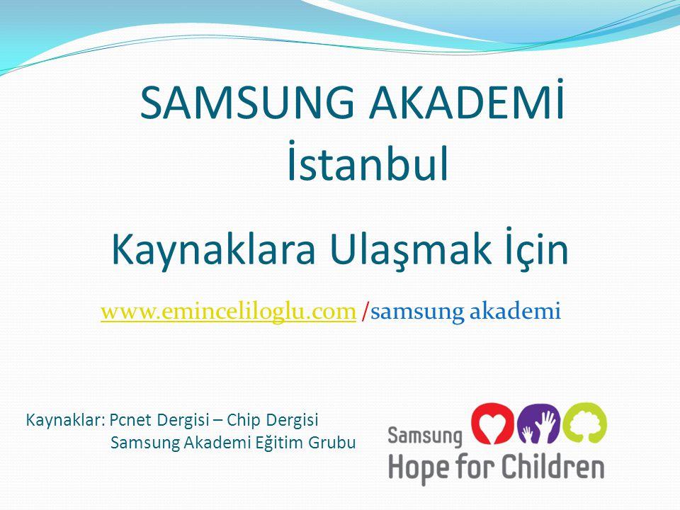 Kaynaklar: Pcnet Dergisi – Chip Dergisi Samsung Akademi Eğitim Grubu Kaynaklara Ulaşmak İçin www.eminceliloglu.com /samsung akademi SAMSUNG AKADEMİ İstanbul