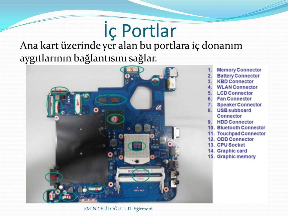 İç Portlar Ana kart üzerinde yer alan bu portlara iç donanım aygıtlarının bağlantısını sağlar.