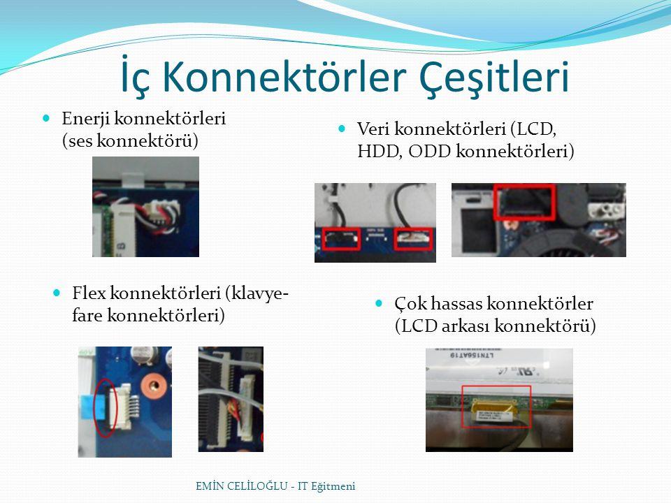 İç Konnektörler Çeşitleri Enerji konnektörleri (ses konnektörü) Veri konnektörleri (LCD, HDD, ODD konnektörleri) Flex konnektörleri (klavye- fare konnektörleri) Çok hassas konnektörler (LCD arkası konnektörü)