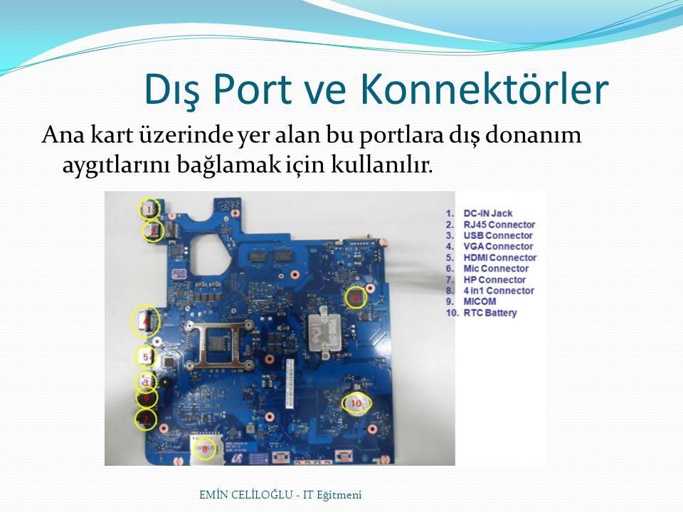 Dış Port ve Konnektörler Ana kart üzerinde yer alan bu portlara dış donanım aygıtlarını bağlamak için kullanılır.