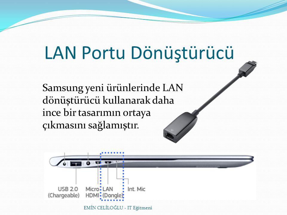 LAN Portu Dönüştürücü Samsung yeni ürünlerinde LAN dönüştürücü kullanarak daha ince bir tasarımın ortaya çıkmasını sağlamıştır.
