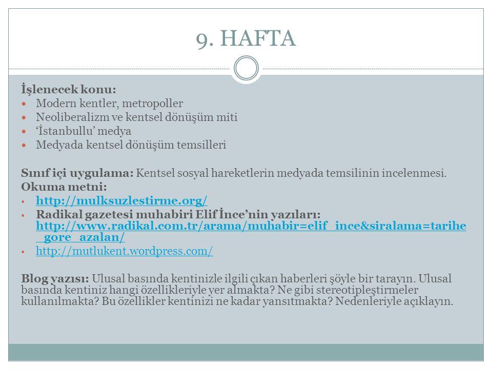 9. HAFTA İşlenecek konu: Modern kentler, metropoller Neoliberalizm ve kentsel dönüşüm miti 'İstanbullu' medya Medyada kentsel dönüşüm temsilleri Sınıf
