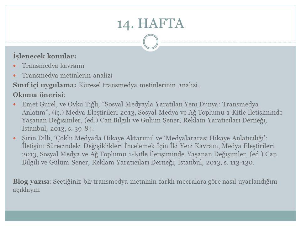 14. HAFTA İşlenecek konular: Transmedya kavramı Transmedya metinlerin analizi Sınıf içi uygulama: Küresel transmedya metinlerinin analizi. Okuma öneri