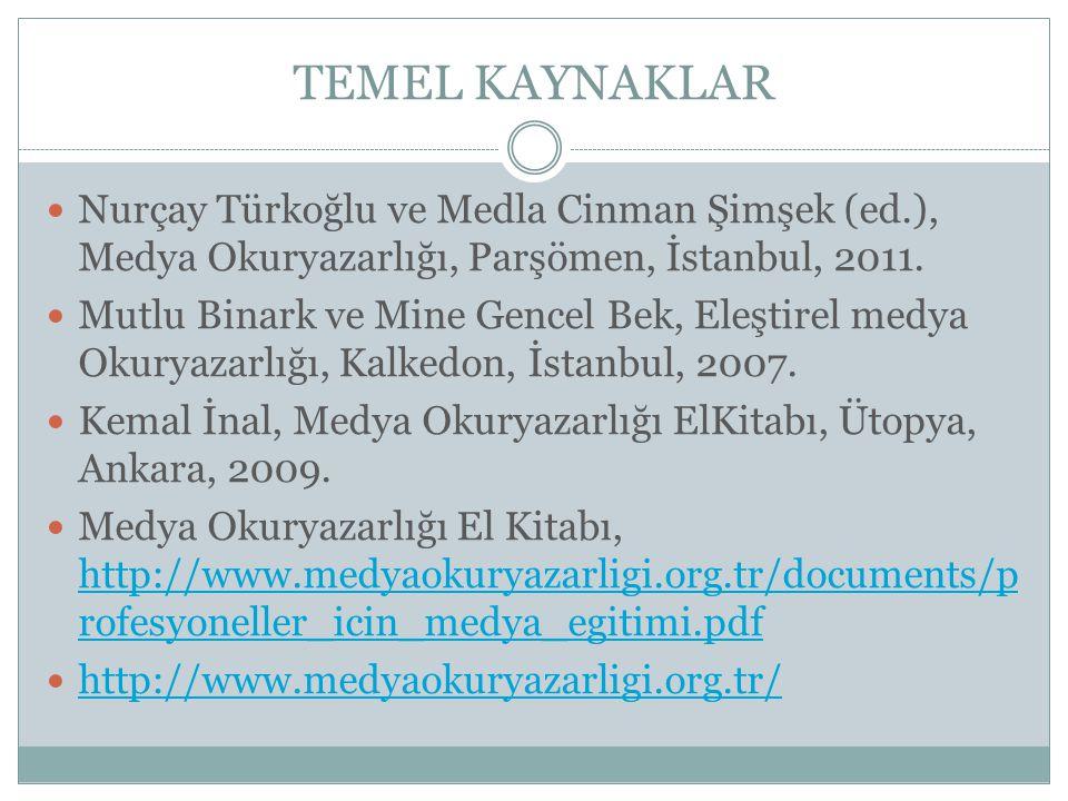 TEMEL KAYNAKLAR Nurçay Türkoğlu ve Medla Cinman Şimşek (ed.), Medya Okuryazarlığı, Parşömen, İstanbul, 2011. Mutlu Binark ve Mine Gencel Bek, Eleştire