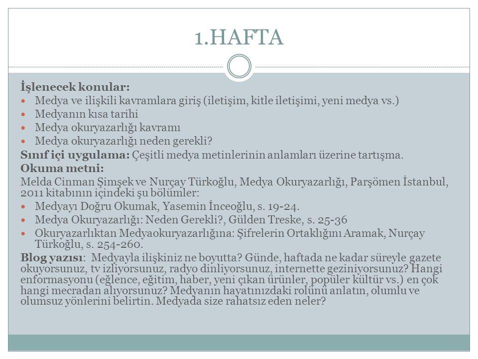 1.HAFTA İşlenecek konular: Medya ve ilişkili kavramlara giriş (iletişim, kitle iletişimi, yeni medya vs.) Medyanın kısa tarihi Medya okuryazarlığı kav