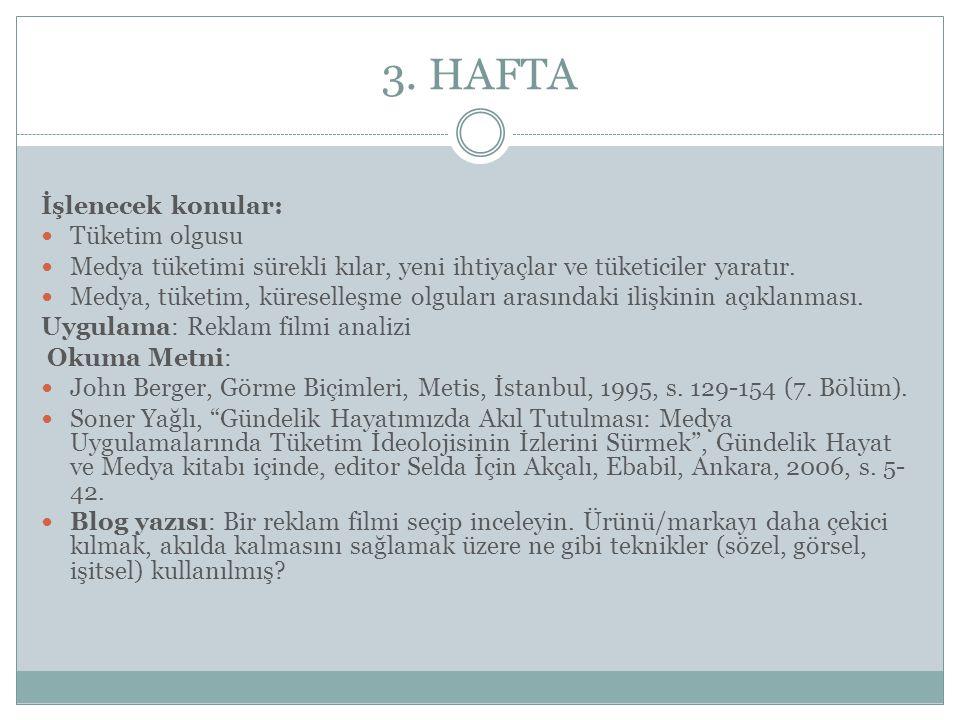 3. HAFTA İşlenecek konular: Tüketim olgusu Medya tüketimi sürekli kılar, yeni ihtiyaçlar ve tüketiciler yaratır. Medya, tüketim, küreselleşme olguları