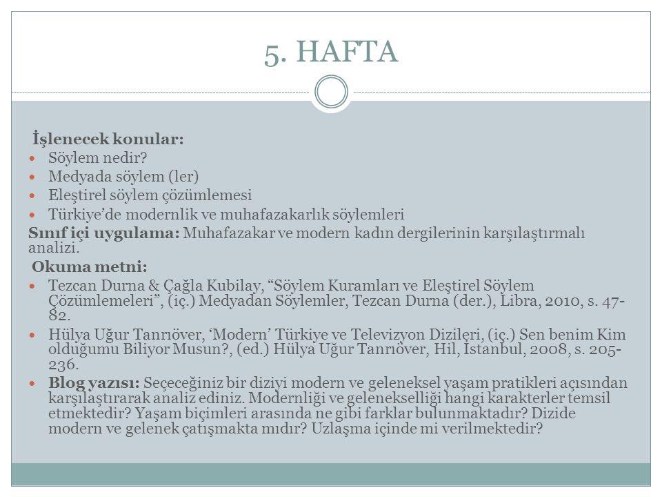5. HAFTA İşlenecek konular: Söylem nedir? Medyada söylem (ler) Eleştirel söylem çözümlemesi Türkiye'de modernlik ve muhafazakarlık söylemleri Sınıf iç