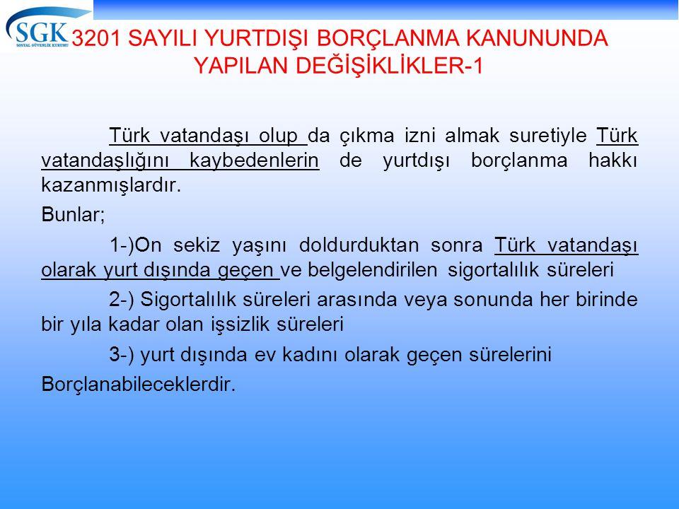 3201 SAYILI YURTDIŞI BORÇLANMA KANUNUNDA YAPILAN DEĞİŞİKLİKLER-1 Türk vatandaşı olup da çıkma izni almak suretiyle Türk vatandaşlığını kaybedenlerin d