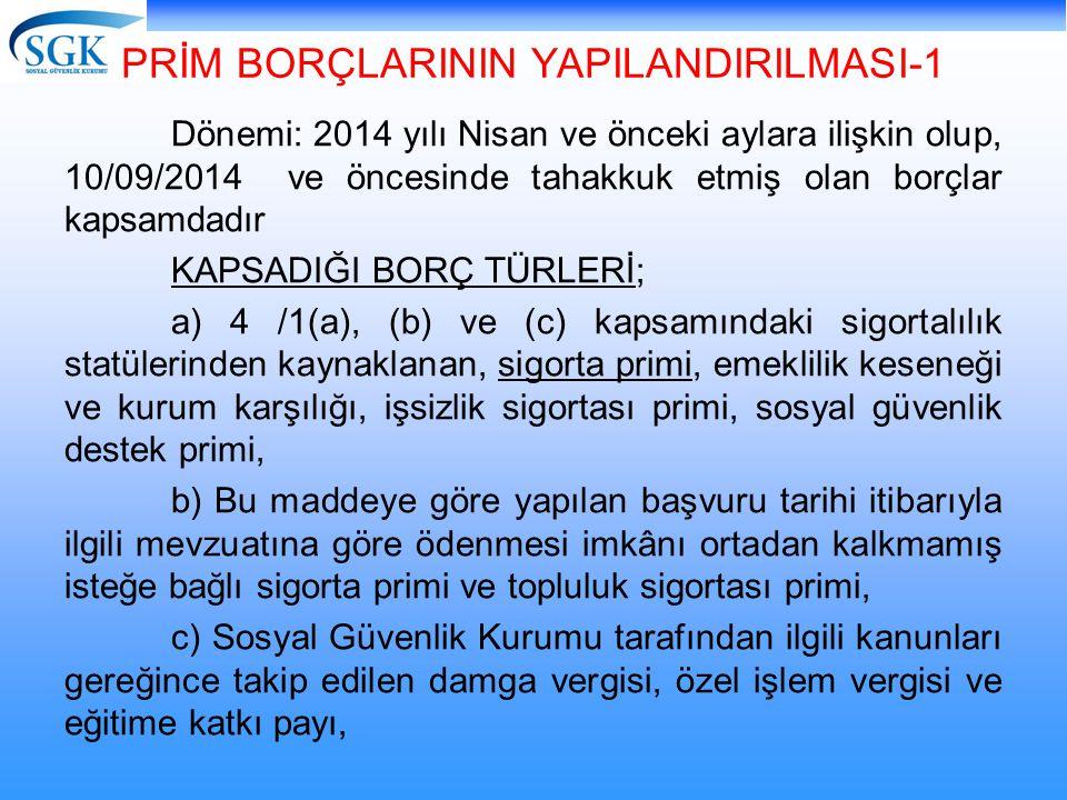 PRİM BORÇLARININ YAPILANDIRILMASI-1 Dönemi: 2014 yılı Nisan ve önceki aylara ilişkin olup, 10/09/2014 ve öncesinde tahakkuk etmiş olan borçlar kapsamd