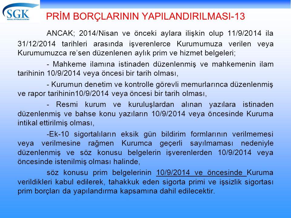 PRİM BORÇLARININ YAPILANDIRILMASI-13 ANCAK; 2014/Nisan ve önceki aylara ilişkin olup 11/9/2014 ila 31/12/2014 tarihleri arasında işverenlerce Kurumumu