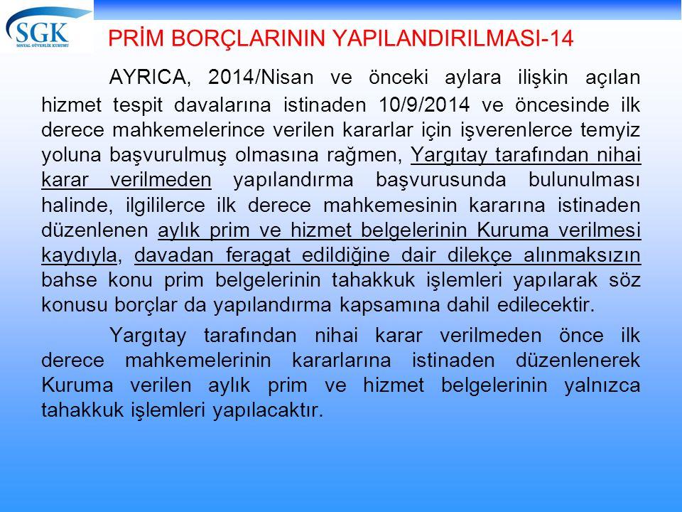 PRİM BORÇLARININ YAPILANDIRILMASI-14 AYRICA, 2014/Nisan ve önceki aylara ilişkin açılan hizmet tespit davalarına istinaden 10/9/2014 ve öncesinde ilk