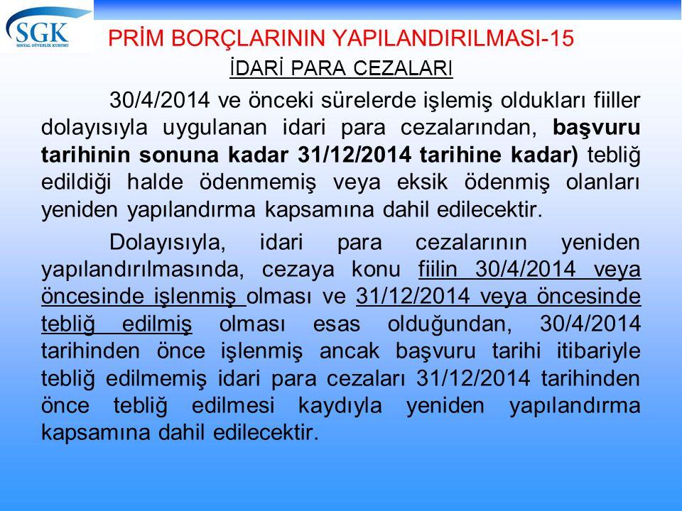PRİM BORÇLARININ YAPILANDIRILMASI-15 İDARİ PARA CEZALARI 30/4/2014 ve önceki sürelerde işlemiş oldukları fiiller dolayısıyla uygulanan idari para ceza
