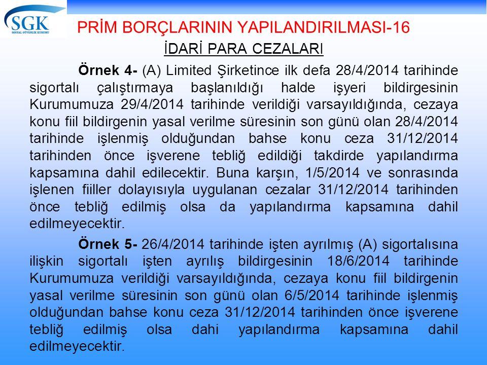 PRİM BORÇLARININ YAPILANDIRILMASI-16 İDARİ PARA CEZALARI Örnek 4- (A) Limited Şirketince ilk defa 28/4/2014 tarihinde sigortalı çalıştırmaya başlanıld