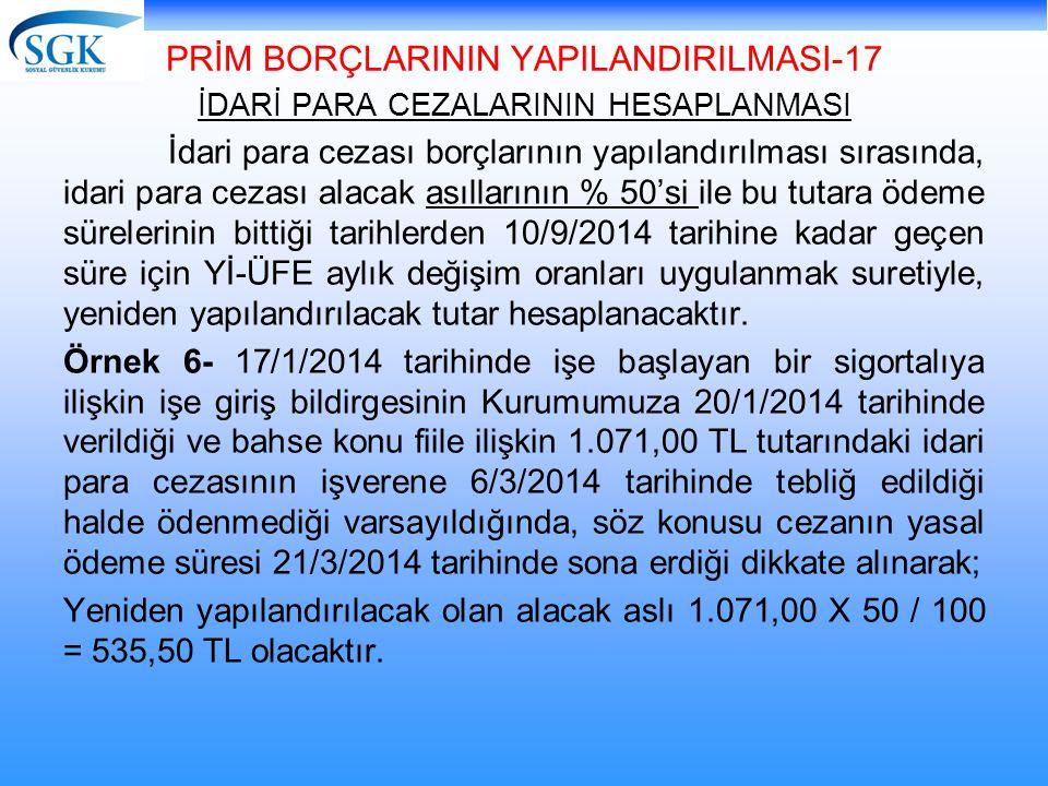 PRİM BORÇLARININ YAPILANDIRILMASI-17 İDARİ PARA CEZALARININ HESAPLANMASI İdari para cezası borçlarının yapılandırılması sırasında, idari para cezası a