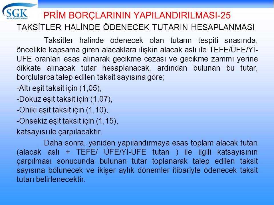 PRİM BORÇLARININ YAPILANDIRILMASI-25 TAKSİTLER HALİNDE ÖDENECEK TUTARIN HESAPLANMASI Taksitler halinde ödenecek olan tutarın tespiti sırasında, önceli