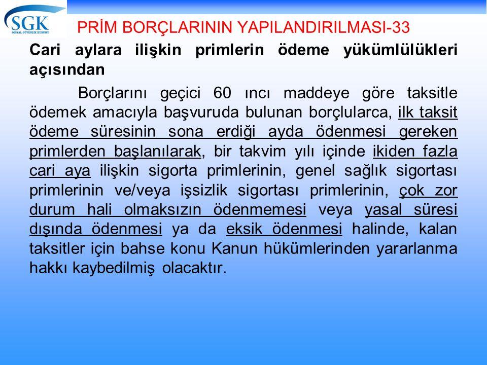 PRİM BORÇLARININ YAPILANDIRILMASI-33 Cari aylara ilişkin primlerin ödeme yükümlülükleri açısından Borçlarını geçici 60 ıncı maddeye göre taksitle ödem