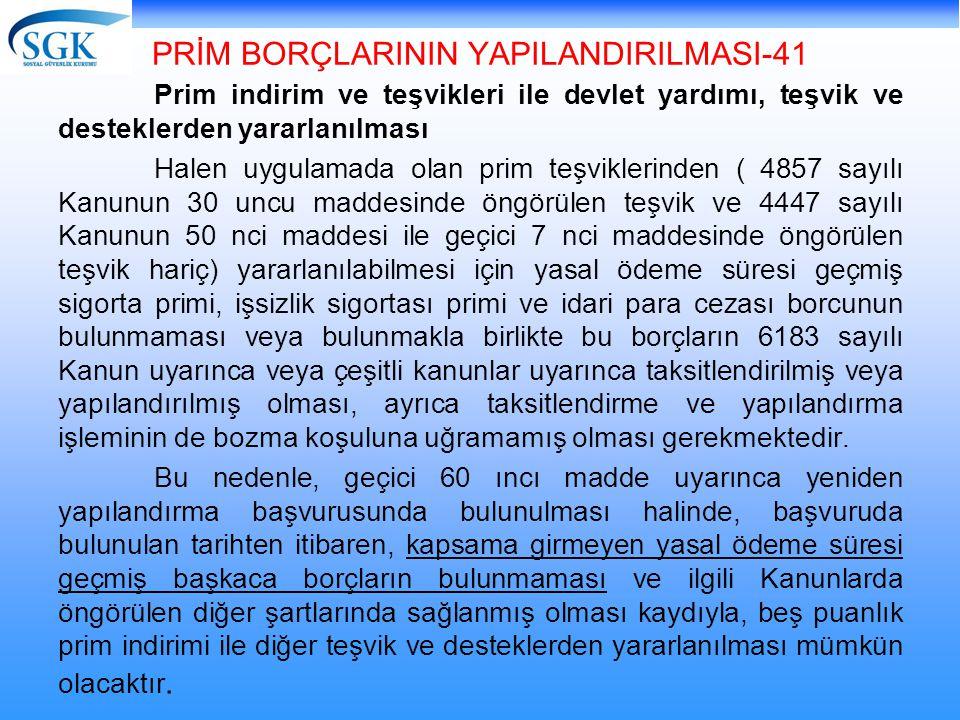 PRİM BORÇLARININ YAPILANDIRILMASI-41 Prim indirim ve teşvikleri ile devlet yardımı, teşvik ve desteklerden yararlanılması Halen uygulamada olan prim t