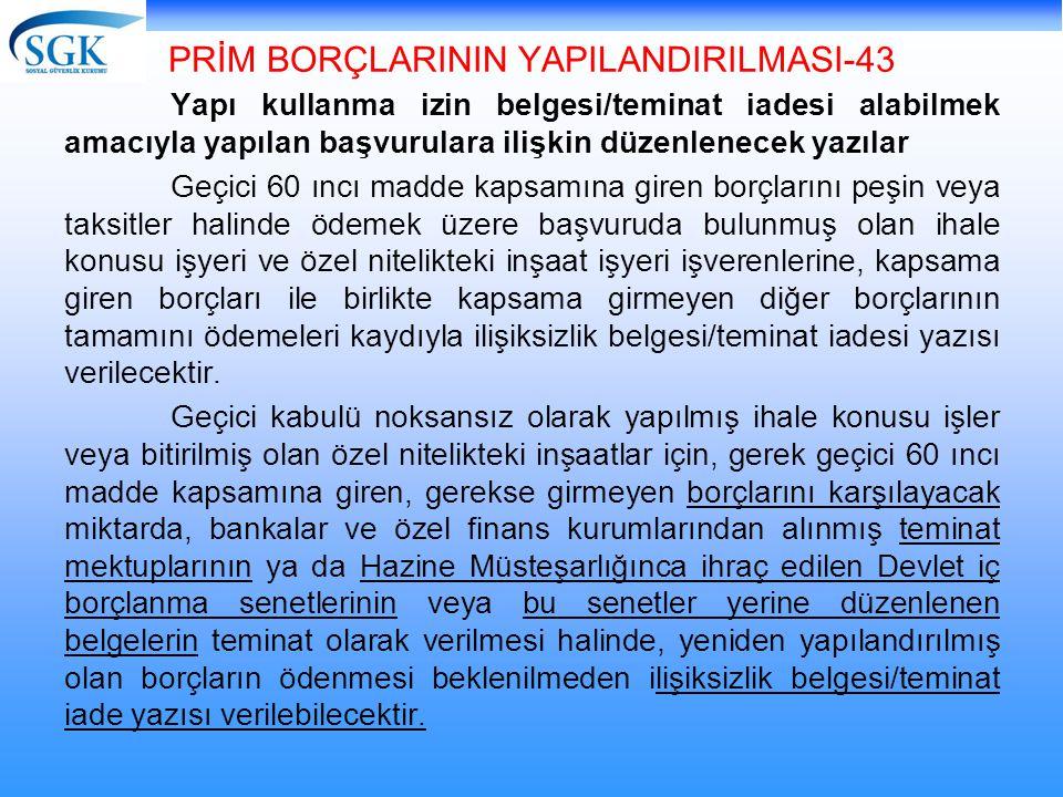 PRİM BORÇLARININ YAPILANDIRILMASI-43 Yapı kullanma izin belgesi/teminat iadesi alabilmek amacıyla yapılan başvurulara ilişkin düzenlenecek yazılar Geç
