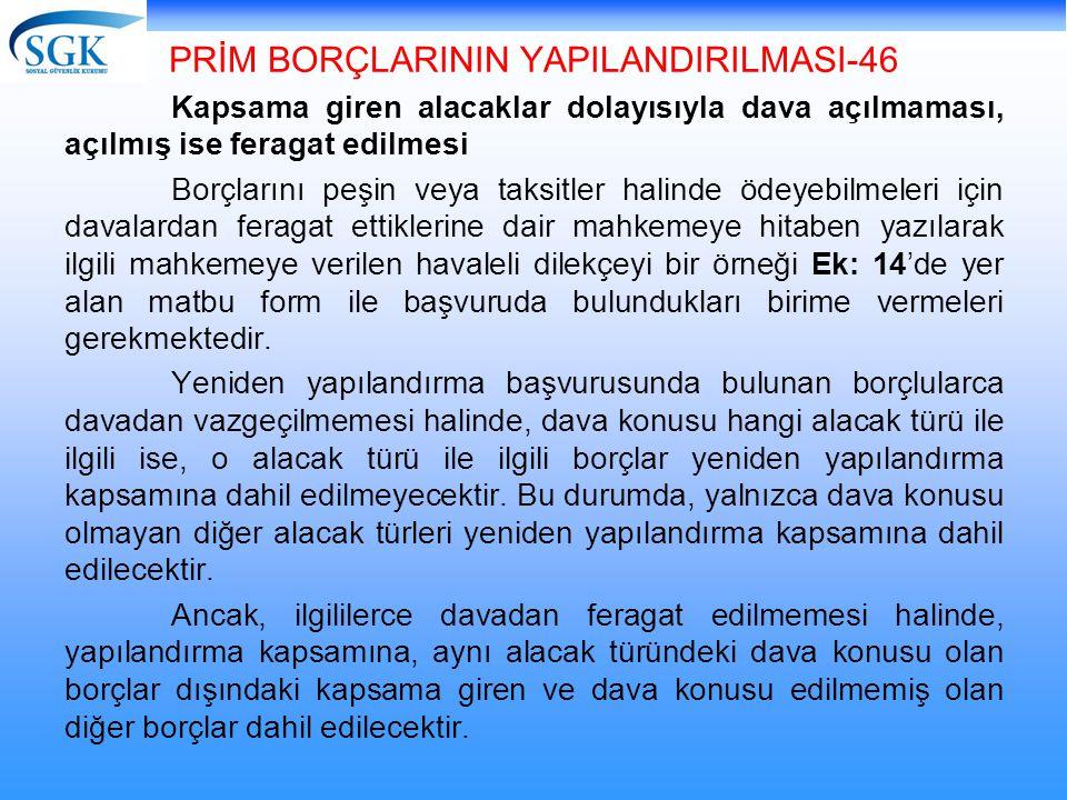 PRİM BORÇLARININ YAPILANDIRILMASI-46 Kapsama giren alacaklar dolayısıyla dava açılmaması, açılmış ise feragat edilmesi Borçlarını peşin veya taksitler