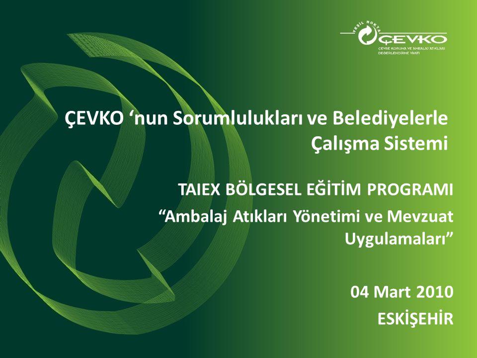 """ÇEVKO 'nun Sorumlulukları ve Belediyelerle Çalışma Sistemi TAIEX BÖLGESEL EĞİTİM PROGRAMI """"Ambalaj Atıkları Yönetimi ve Mevzuat Uygulamaları"""" 04 Mart"""