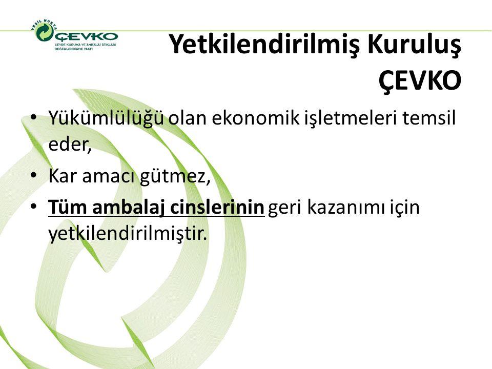 Yetkilendirilmiş Kuruluş ÇEVKO Yükümlülüğü olan ekonomik işletmeleri temsil eder, Kar amacı gütmez, Tüm ambalaj cinslerinin geri kazanımı için yetkile