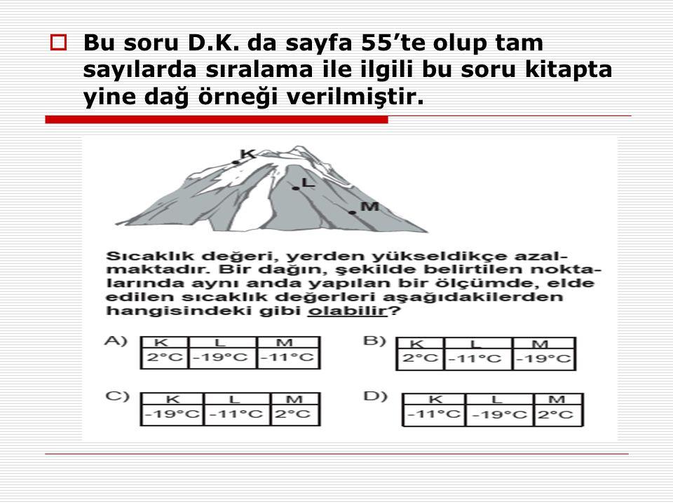  Bu soru D.K. da sayfa 55'te olup tam sayılarda sıralama ile ilgili bu soru kitapta yine dağ örneği verilmiştir.