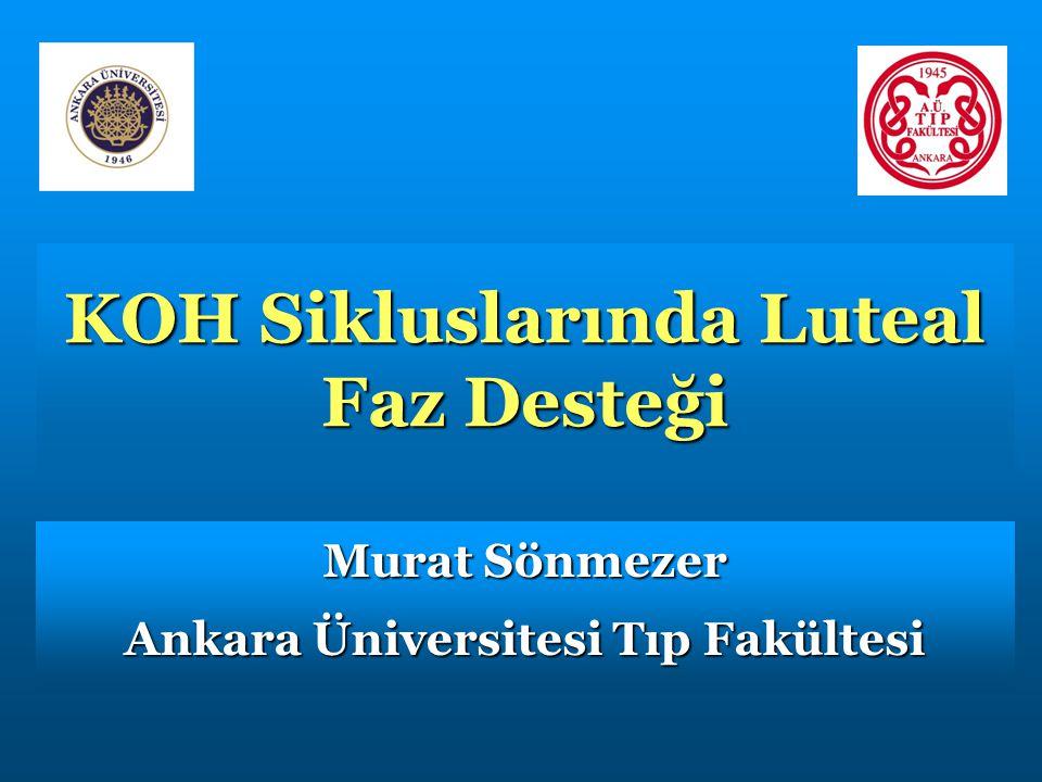 KOH Sikluslarında Luteal Faz Desteği Murat Sönmezer Ankara Üniversitesi Tıp Fakültesi