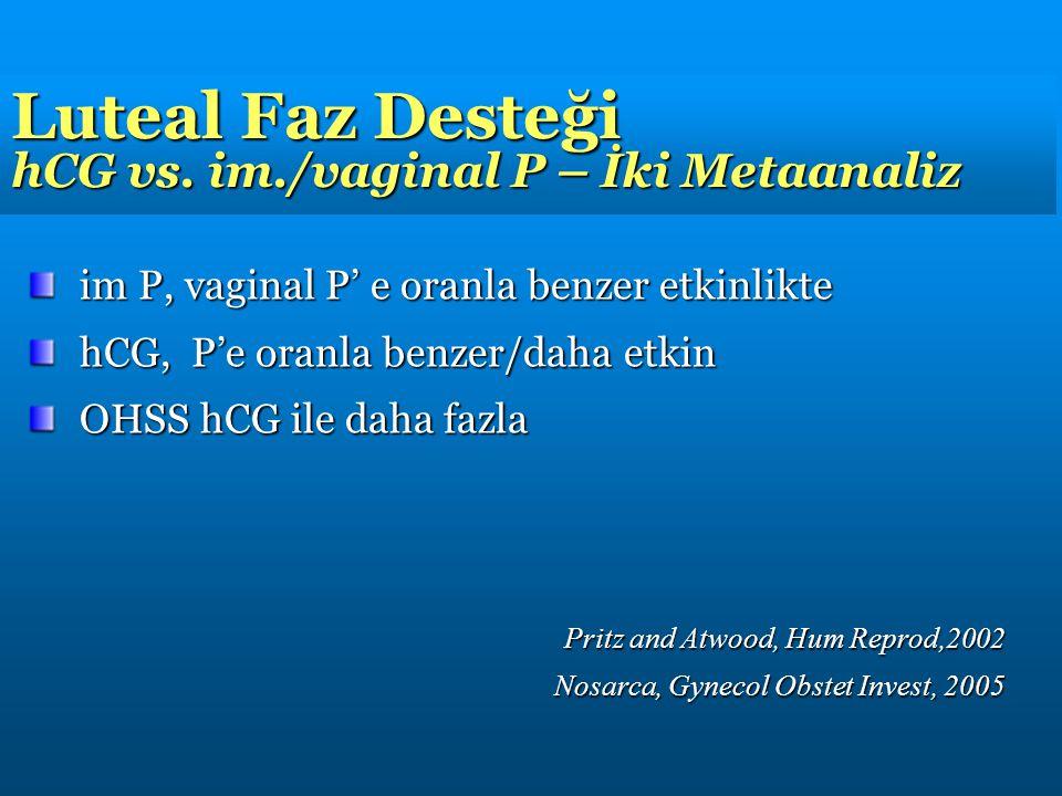 Luteal Faz Desteği hCG vs. im./vaginal P – İki Metaanaliz im P, vaginal P' e oranla benzer etkinlikte hCG, P'e oranla benzer/daha etkin OHSS hCG ile d