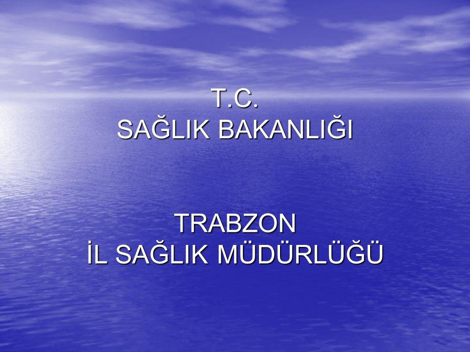 T.C. SAĞLIK BAKANLIĞI TRABZON İL SAĞLIK MÜDÜRLÜĞÜ