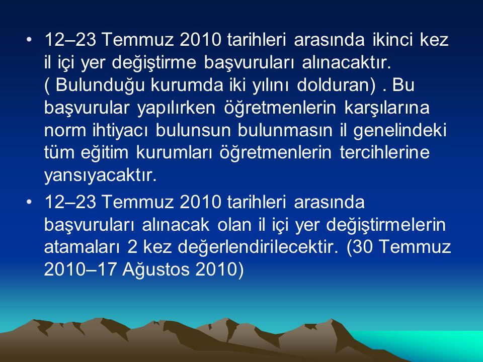 12–23 Temmuz 2010 tarihleri arasında ikinci kez il içi yer değiştirme başvuruları alınacaktır. ( Bulunduğu kurumda iki yılını dolduran). Bu başvurular
