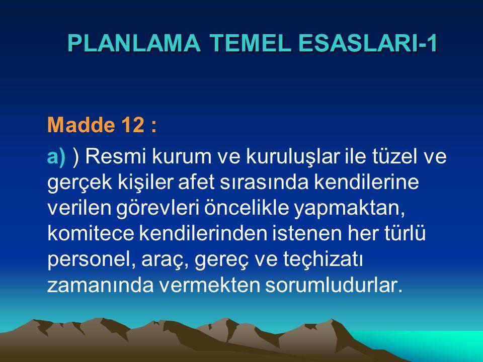 PLANLAMA TEMEL ESASLARI-1 PLANLAMA TEMEL ESASLARI-1 Madde 12 : a) ) Resmi kurum ve kuruluşlar ile tüzel ve gerçek kişiler afet sırasında kendilerine v