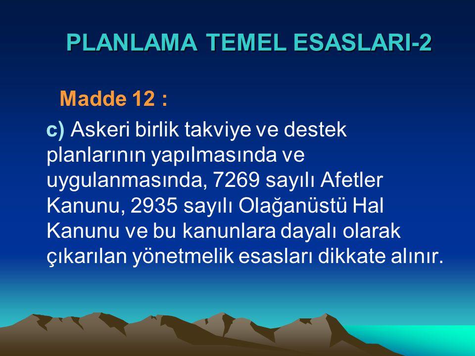 PLANLAMA TEMEL ESASLARI-2 PLANLAMA TEMEL ESASLARI-2 Madde 12 : c) Askeri birlik takviye ve destek planlarının yapılmasında ve uygulanmasında, 7269 say