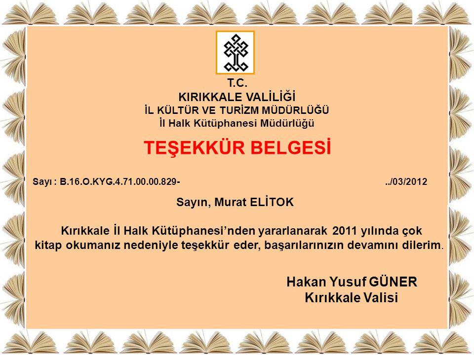 T.C. KIRIKKALE VALİLİĞİ İL KÜLTÜR VE TURİZM MÜDÜRLÜĞÜ İl Halk Kütüphanesi Müdürlüğü TEŞEKKÜR BELGESİ Sayı : B.16.O.KYG.4.71.00.00.829- Sayın, Murat EL