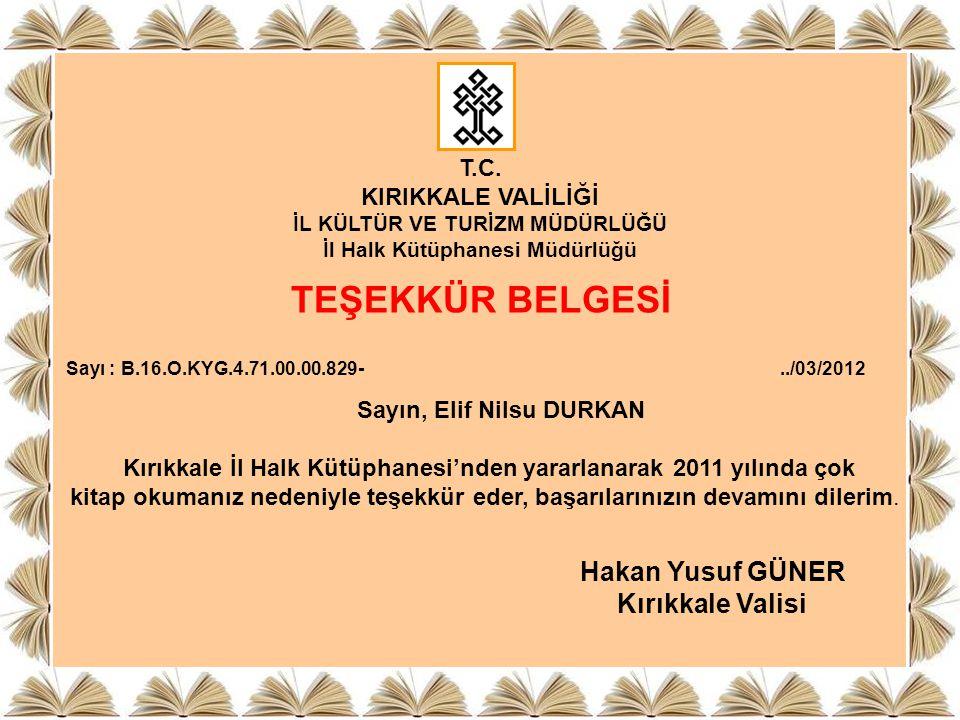 T.C. KIRIKKALE VALİLİĞİ İL KÜLTÜR VE TURİZM MÜDÜRLÜĞÜ İl Halk Kütüphanesi Müdürlüğü TEŞEKKÜR BELGESİ Sayı : B.16.O.KYG.4.71.00.00.829- Sayın, Elif Nil