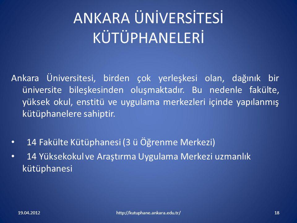 ANKARA ÜNİVERSİTESİ KÜTÜPHANELERİ Ankara Üniversitesi, birden çok yerleşkesi olan, dağınık bir üniversite bileşkesinden oluşmaktadır. Bu nedenle fakül