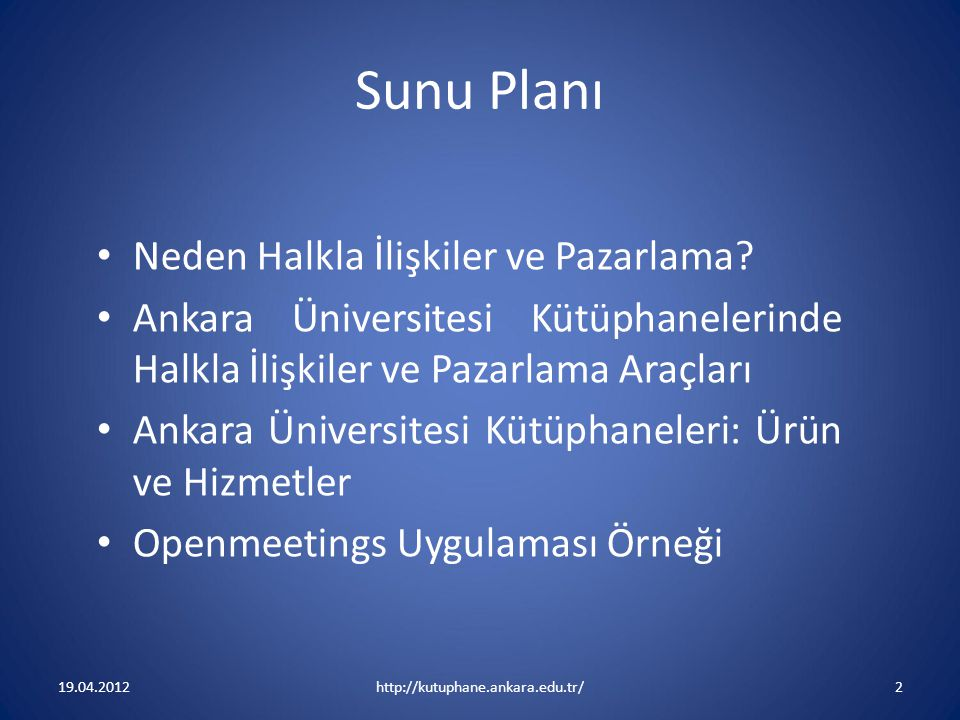 Sunu Planı Neden Halkla İlişkiler ve Pazarlama? Ankara Üniversitesi Kütüphanelerinde Halkla İlişkiler ve Pazarlama Araçları Ankara Üniversitesi Kütüph