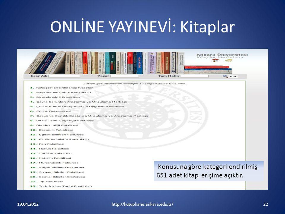 ONLİNE YAYINEVİ: Kitaplar 19.04.2012http://kutuphane.ankara.edu.tr/22 Konusuna göre kategorilendirilmiş 651 adet kitap erişime açıktır.