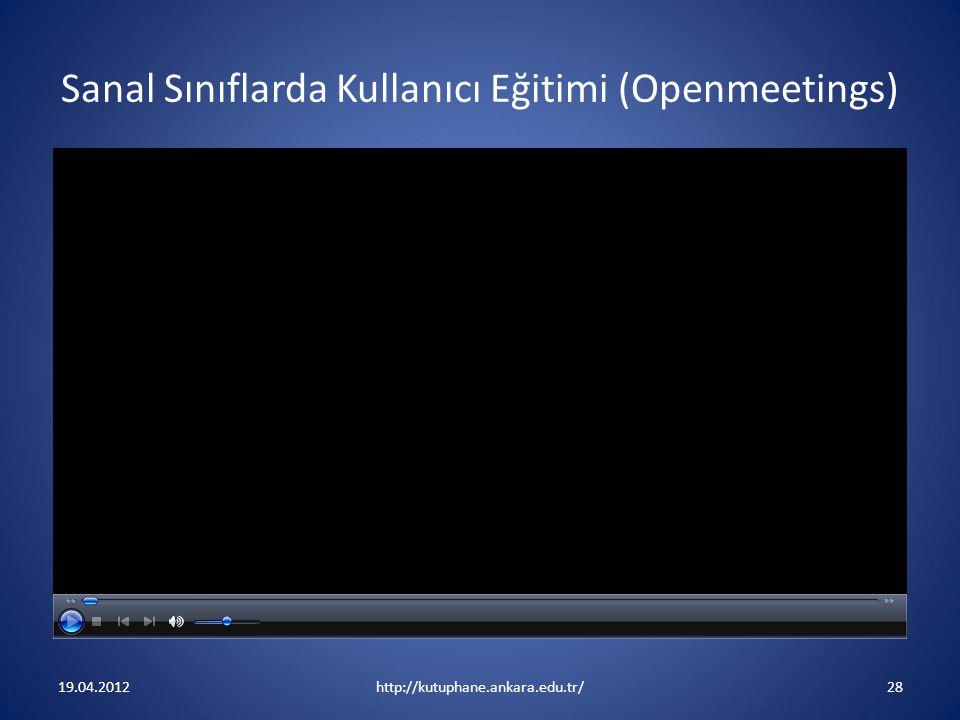 Sanal Sınıflarda Kullanıcı Eğitimi (Openmeetings) 19.04.2012http://kutuphane.ankara.edu.tr/28