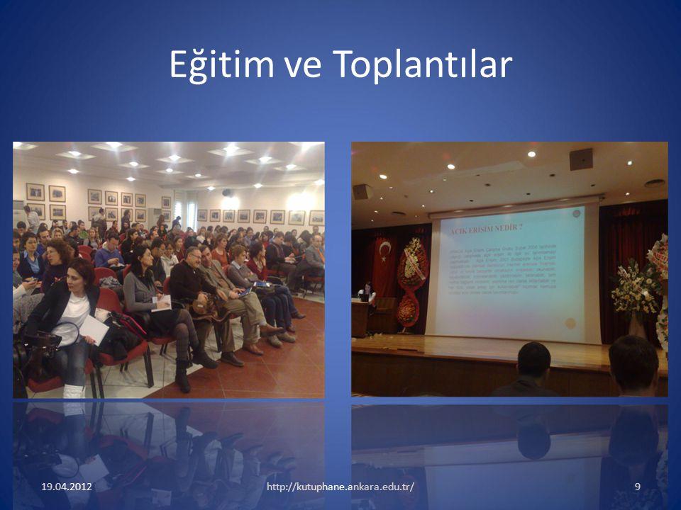19.04.2012http://kutuphane.ankara.edu.tr/9 Eğitim ve Toplantılar
