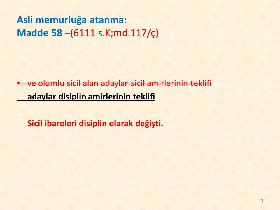 Asli memurluğa atanma: Madde 58 –(6111 s.K;md.117/ç) ve olumlu sicil alan adaylar sicil amirlerinin teklifi adaylar disiplin amirlerinin teklifi Sicil