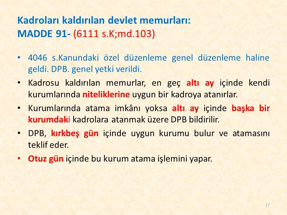 Kadroları kaldırılan devlet memurları: MADDE 91- (6111 s.K;md.103) 4046 s.Kanundaki özel düzenleme genel düzenleme haline geldi. DPB. genel yetki veri