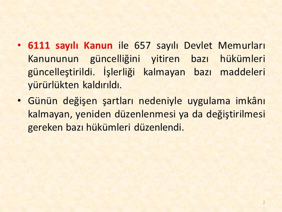 6111 sayılı Kanun ile 657 sayılı Devlet Memurları Kanununun güncelliğini yitiren bazı hükümleri güncelleştirildi. İşlerliği kalmayan bazı maddeleri yü