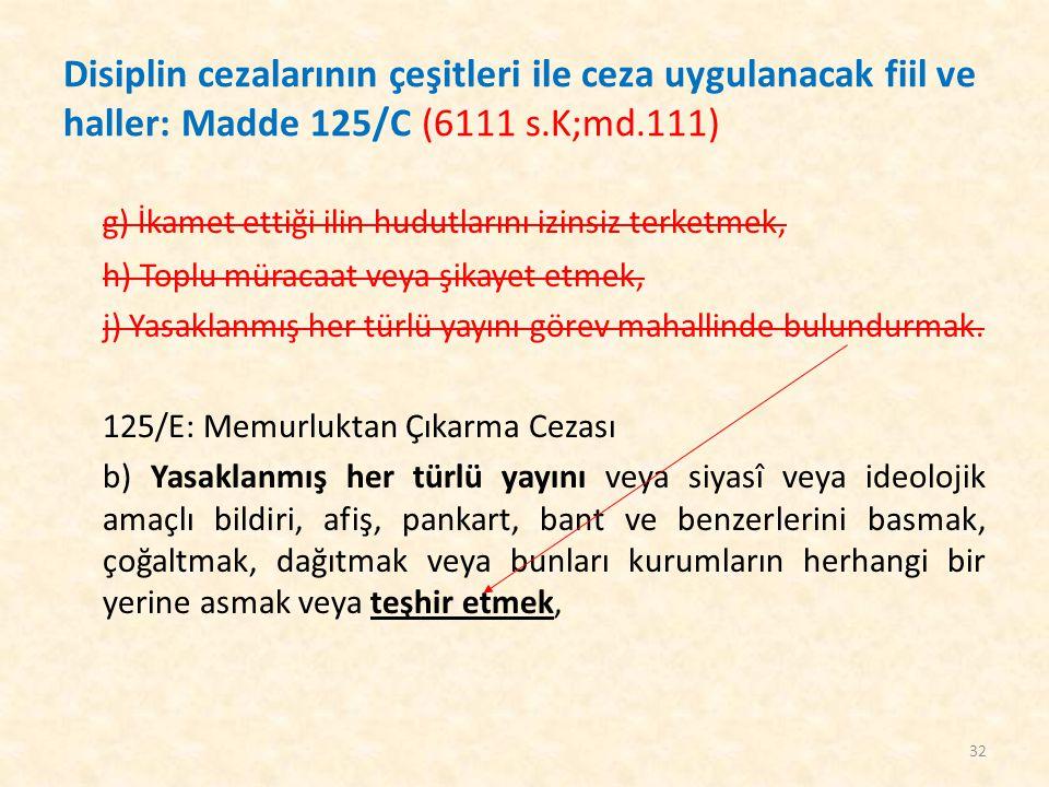 Disiplin cezalarının çeşitleri ile ceza uygulanacak fiil ve haller: Madde 125/C (6111 s.K;md.111) g) İkamet ettiği ilin hudutlarını izinsiz terketmek,
