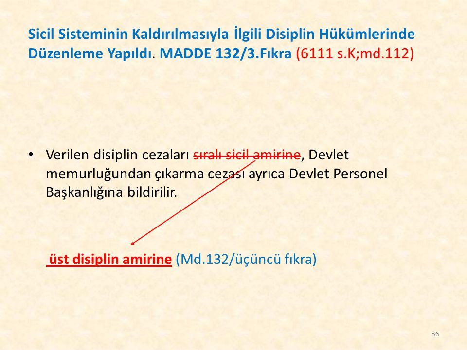 Sicil Sisteminin Kaldırılmasıyla İlgili Disiplin Hükümlerinde Düzenleme Yapıldı. MADDE 132/3.Fıkra (6111 s.K;md.112) Verilen disiplin cezaları sıralı