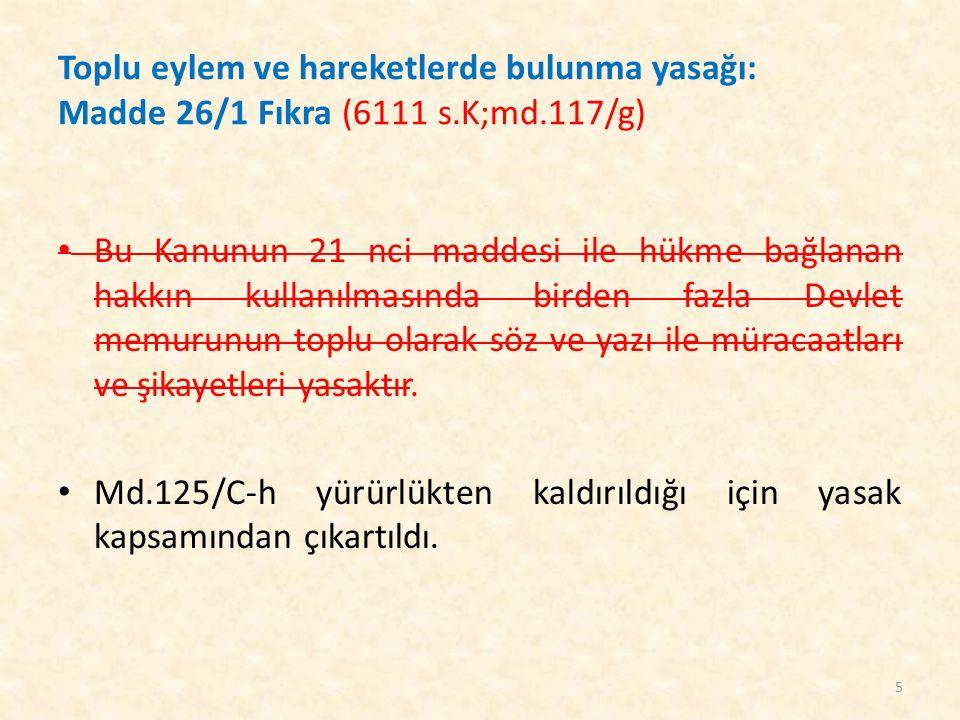 Toplu eylem ve hareketlerde bulunma yasağı: Madde 26/1 Fıkra (6111 s.K;md.117/g) Bu Kanunun 21 nci maddesi ile hükme bağlanan hakkın kullanılmasında b