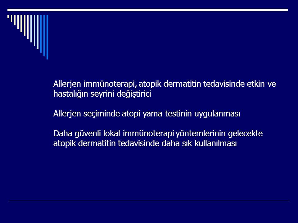 Allerjen immünoterapi, atopik dermatitin tedavisinde etkin ve hastalığın seyrini değiştirici Allerjen seçiminde atopi yama testinin uygulanması Daha g
