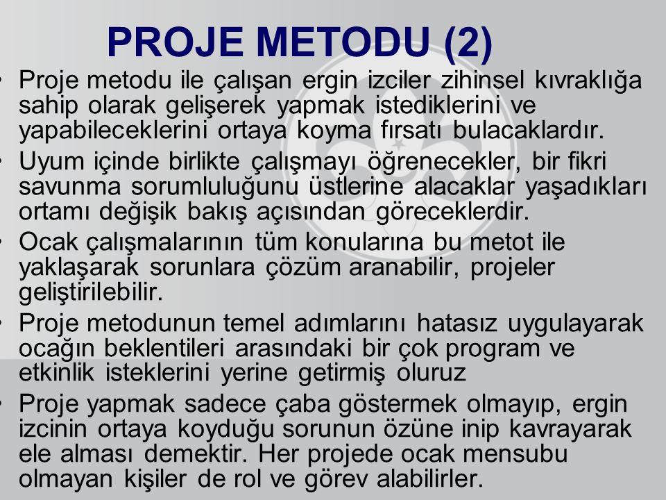 PROJE METODU (2) Proje metodu ile çalışan ergin izciler zihinsel kıvraklığa sahip olarak gelişerek yapmak istediklerini ve yapabileceklerini ortaya ko