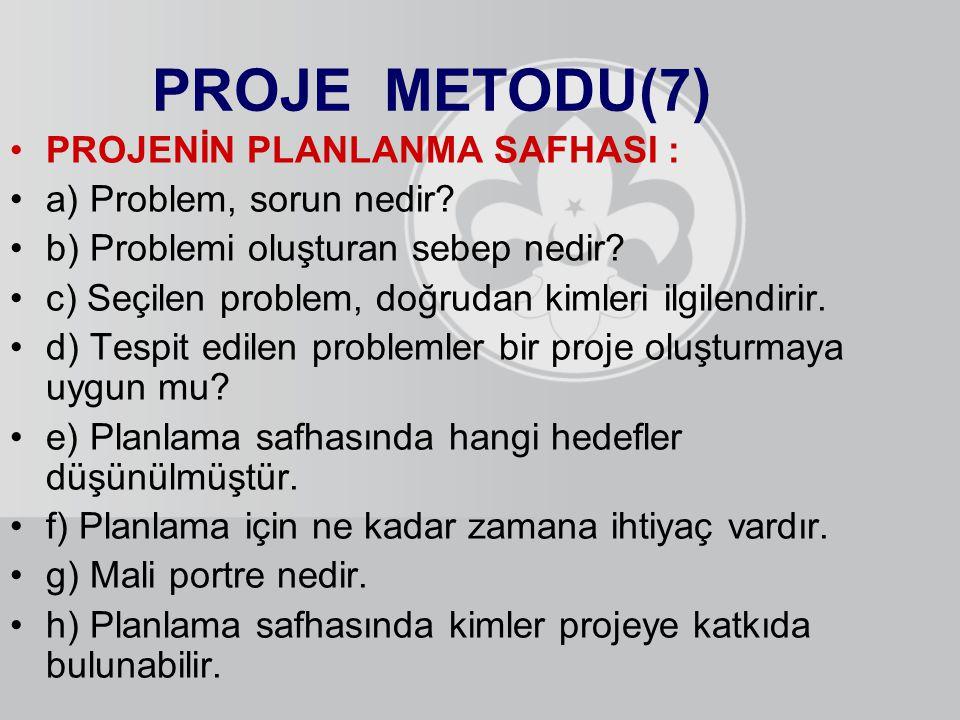 PROJE METODU(7) PROJENİN PLANLANMA SAFHASI : a) Problem, sorun nedir? b) Problemi oluşturan sebep nedir? c) Seçilen problem, doğrudan kimleri ilgilend